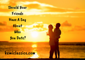 Should Your Friends Have A Say About Who You Date?
